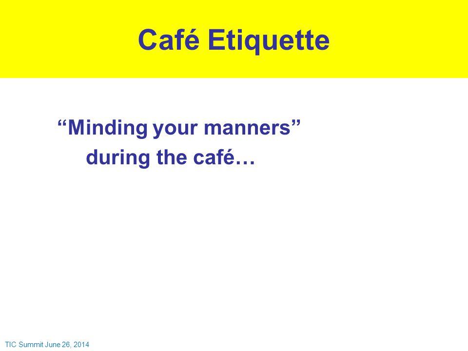 """""""Minding your manners"""" during the café… Café Etiquette TIC Summit June 26, 2014"""