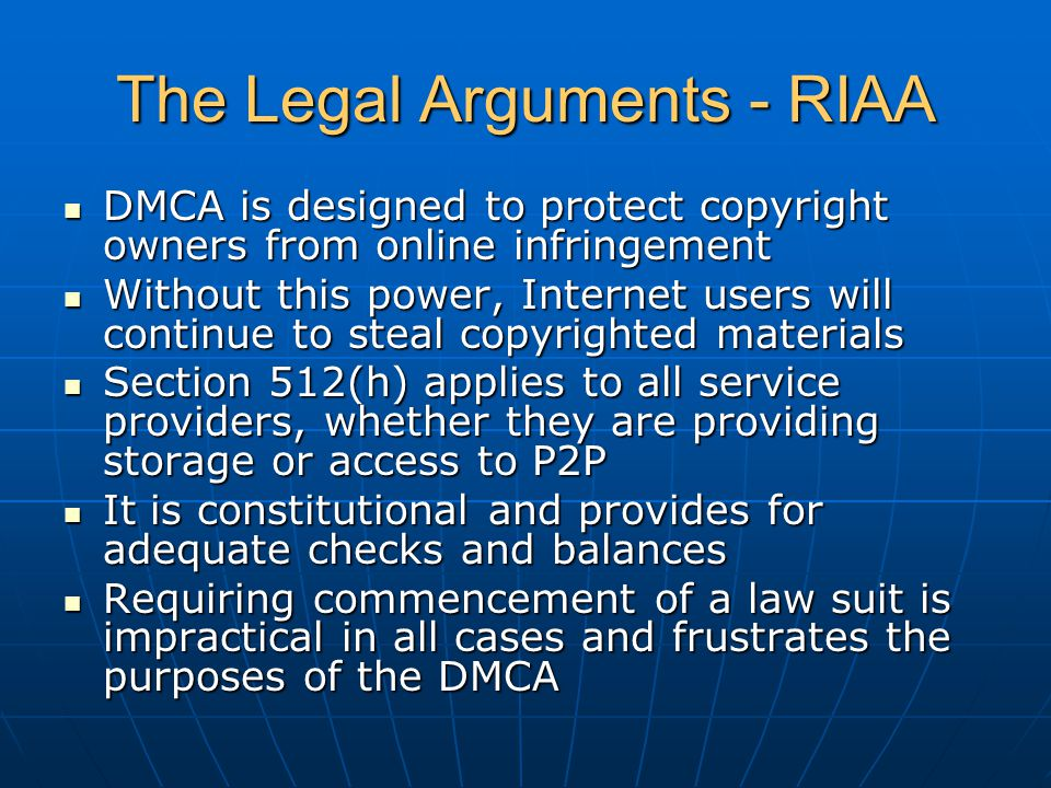 The Legal Arguments - RIAA DMCA is designed to protect copyright owners from online infringement DMCA is designed to protect copyright owners from onl