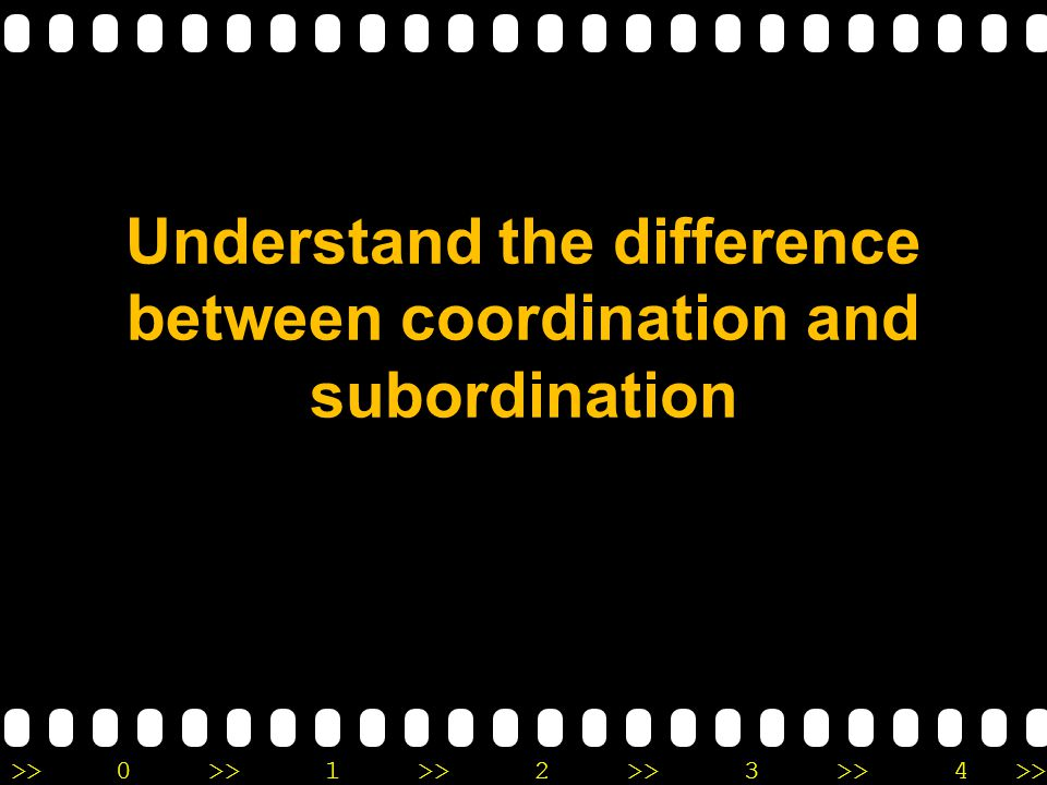 >>0 >>1 >> 2 >> 3 >> 4 >> Understand the difference between coordination and subordination