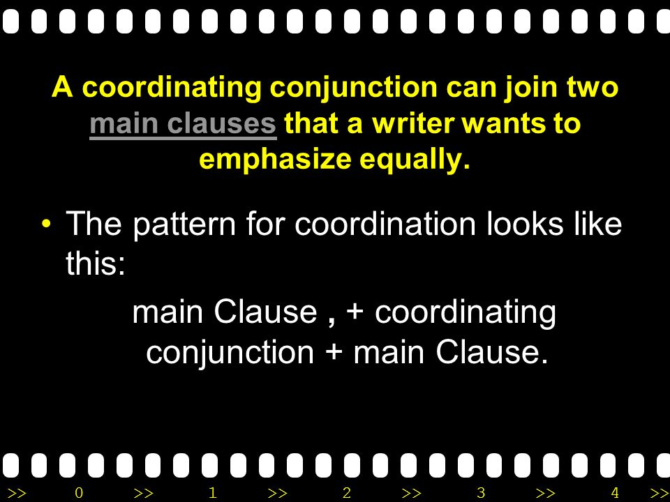 >>0 >>1 >> 2 >> 3 >> 4 >> A coordinating conjunction can join two main clauses that a writer wants to emphasize equally. main clauses The pattern for