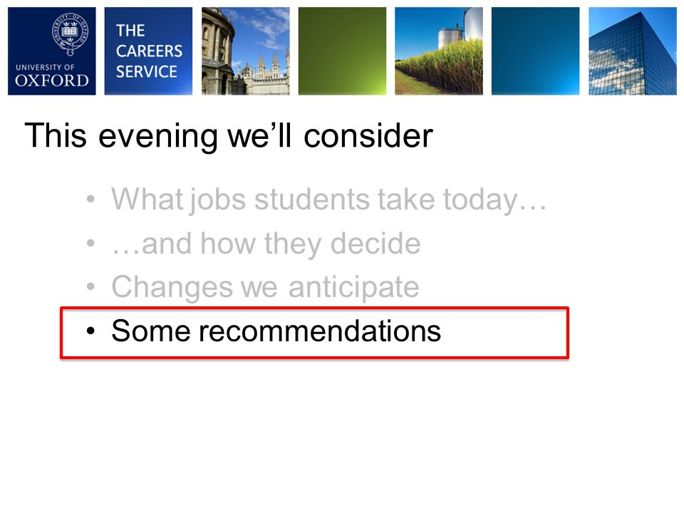 What jobs students take today… …and how they decide Changes we anticipate Some recommendations This evening we'll consider