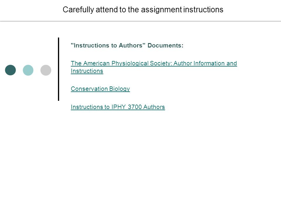Carefully attend to the assignment instructions Instructions to Authors Documents: The American Physiological Society: Author Information and Instructions Conservation Biology Instructions to IPHY 3700 Authors