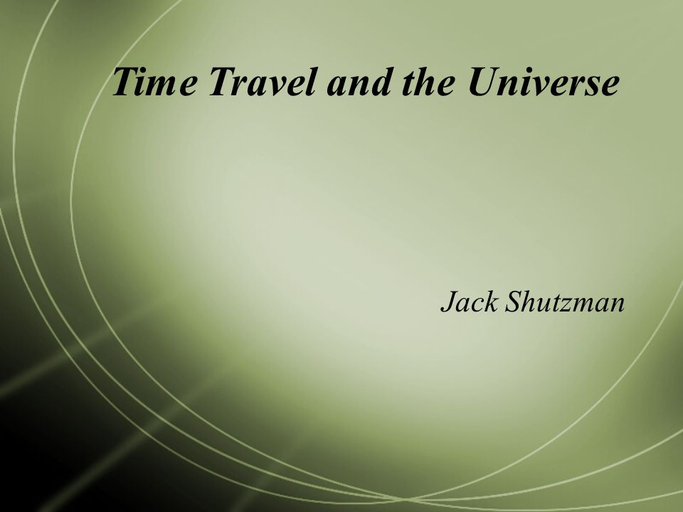 Jack Shutzman Time Travel and the Universe