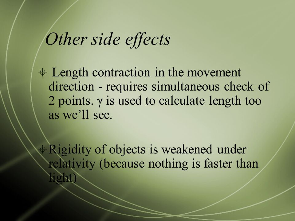 Other side effects  Length contraction in the movement direction - requires simultaneous check of 2 points.