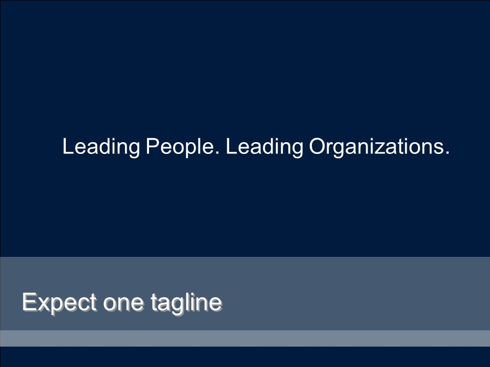 Leading People. Leading Organizations. Expect one tagline