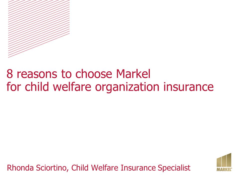 8 reasons to choose Markel for child welfare organization insurance Rhonda Sciortino, Child Welfare Insurance Specialist