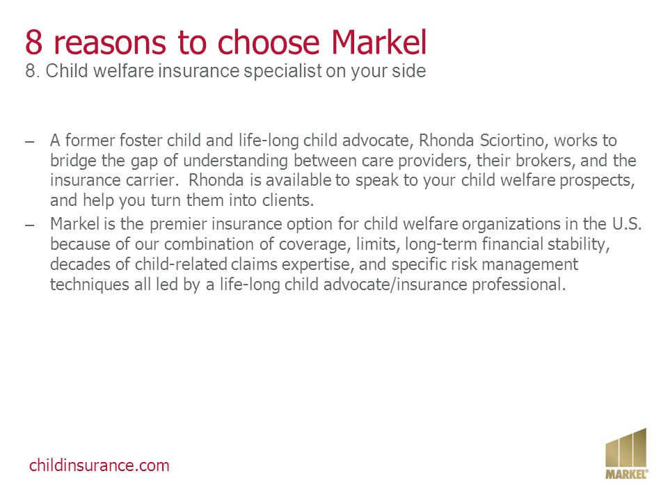 childinsurance.com 8 reasons to choose Markel 8. Child welfare insurance specialist on your side – A former foster child and life-long child advocate,
