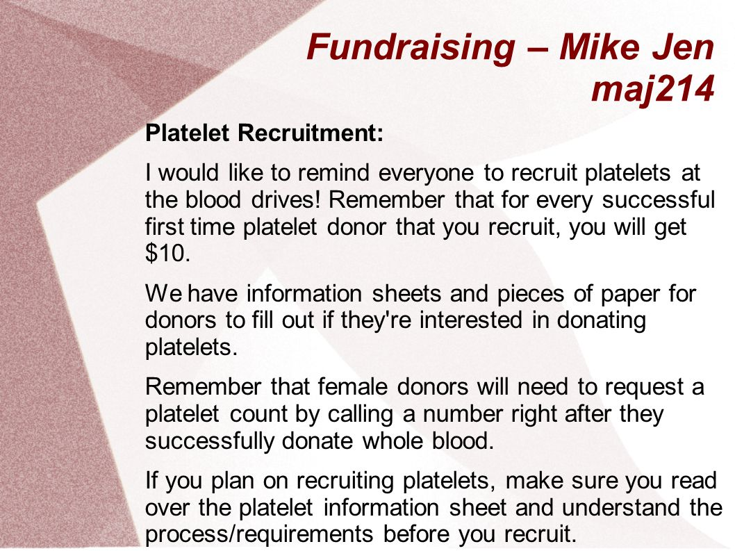 Fundraising – Mike Jen maj214 Platelet Recruitment: I would like to remind everyone to recruit platelets at the blood drives.