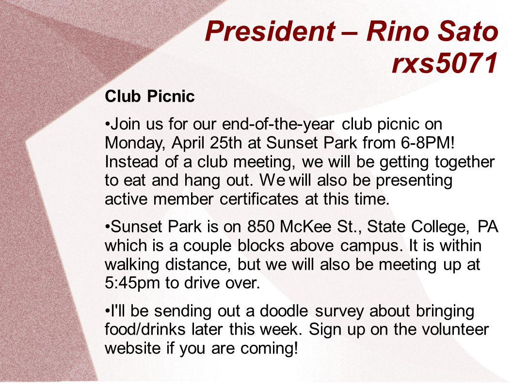 President – Rino Sato rxs5071 Club Picnic Join us for our end-of-the-year club picnic on Monday, April 25th at Sunset Park from 6-8PM.