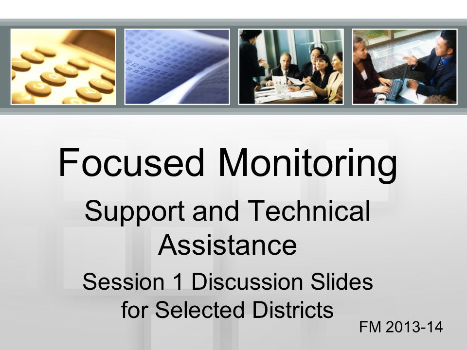 Welcome You have been chosen for participation in the Focused Monitoring system as a SELECTED DISTRICT.