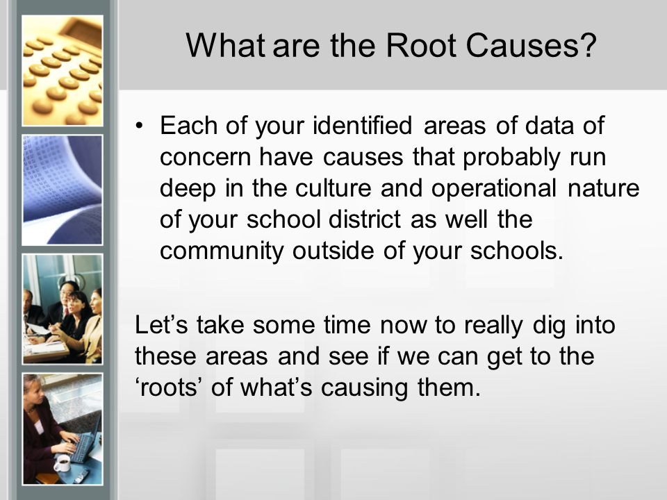 What are the Root Causes.