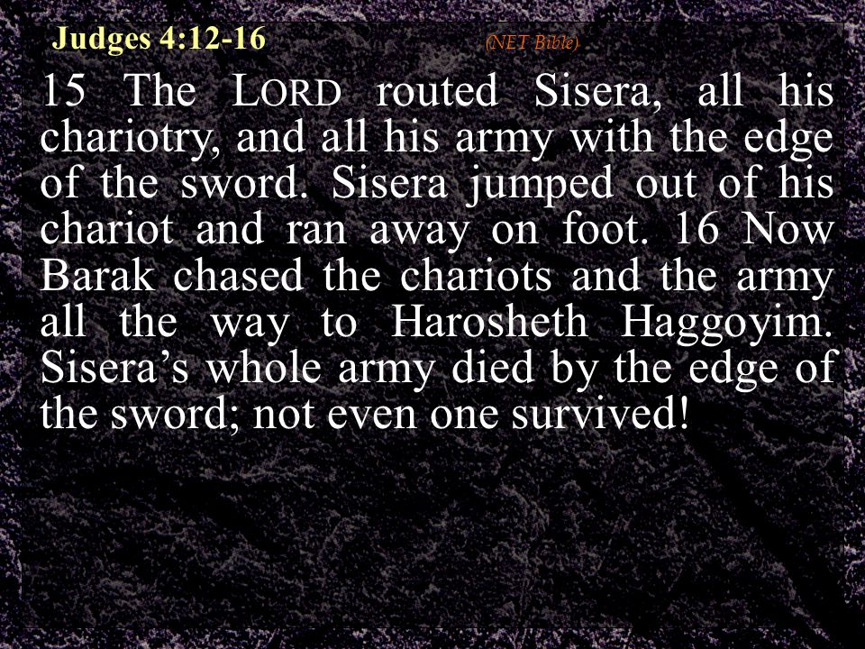 Judges 4:12-16 (NET Bible) 15 The L ORD routed Sisera, all his chariotry, and all his army with the edge of the sword.