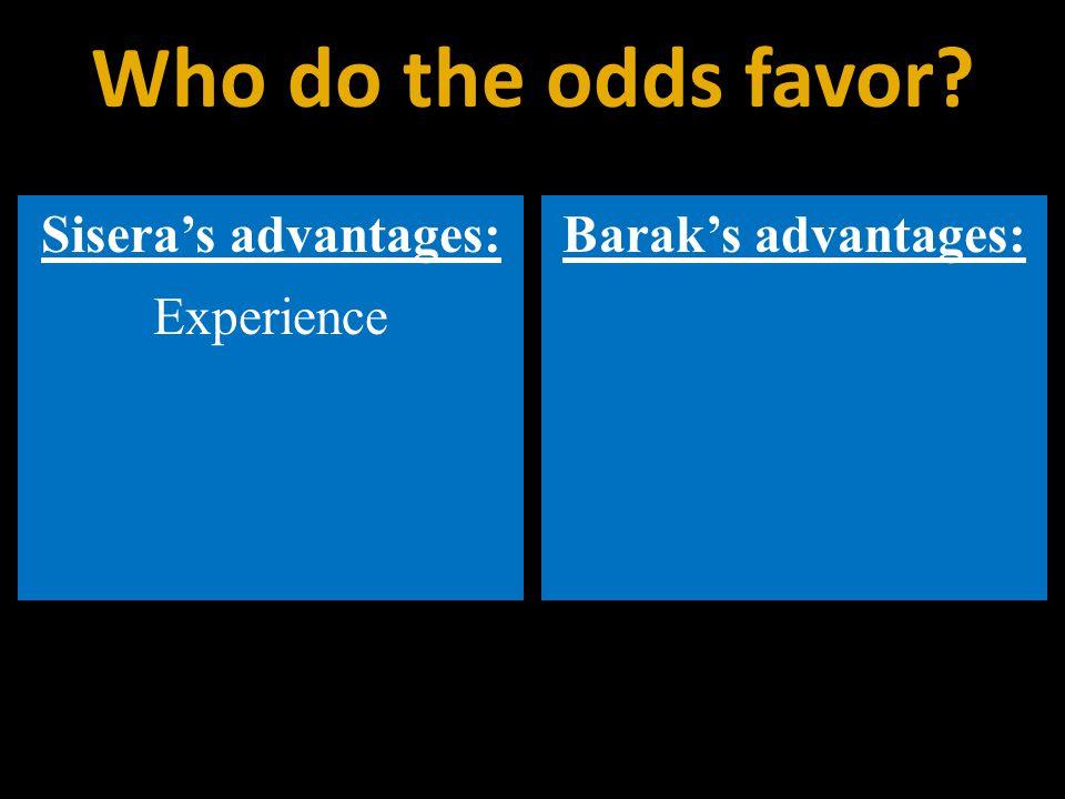 Sisera's advantages: Experience Barak's advantages: Who do the odds favor?