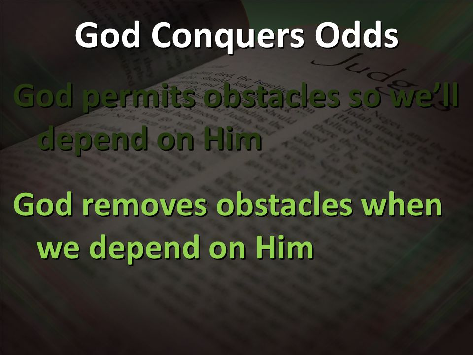 God permits obstacles so we'll depend on Him God removes obstacles when we depend on Him God permits obstacles so we'll depend on Him God removes obstacles when we depend on Him God Conquers Odds