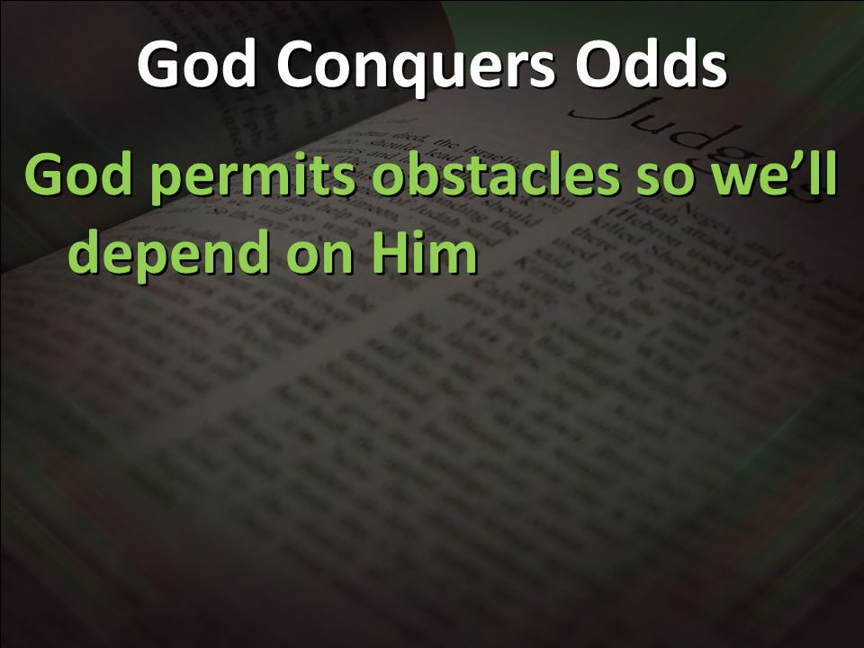 My obstacles: Health Sin Finances Relationships ? My advantages: God Who do the odds favor?