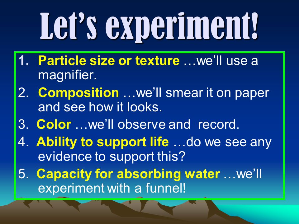Let's experiment. 1.Particle size or texture …we'll use a magnifier.