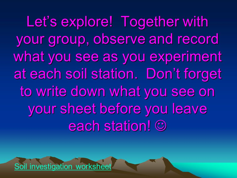 Let's explore! Together with your group, observe and record what you see as you experiment at each soil station. Don't forget to write down what you s