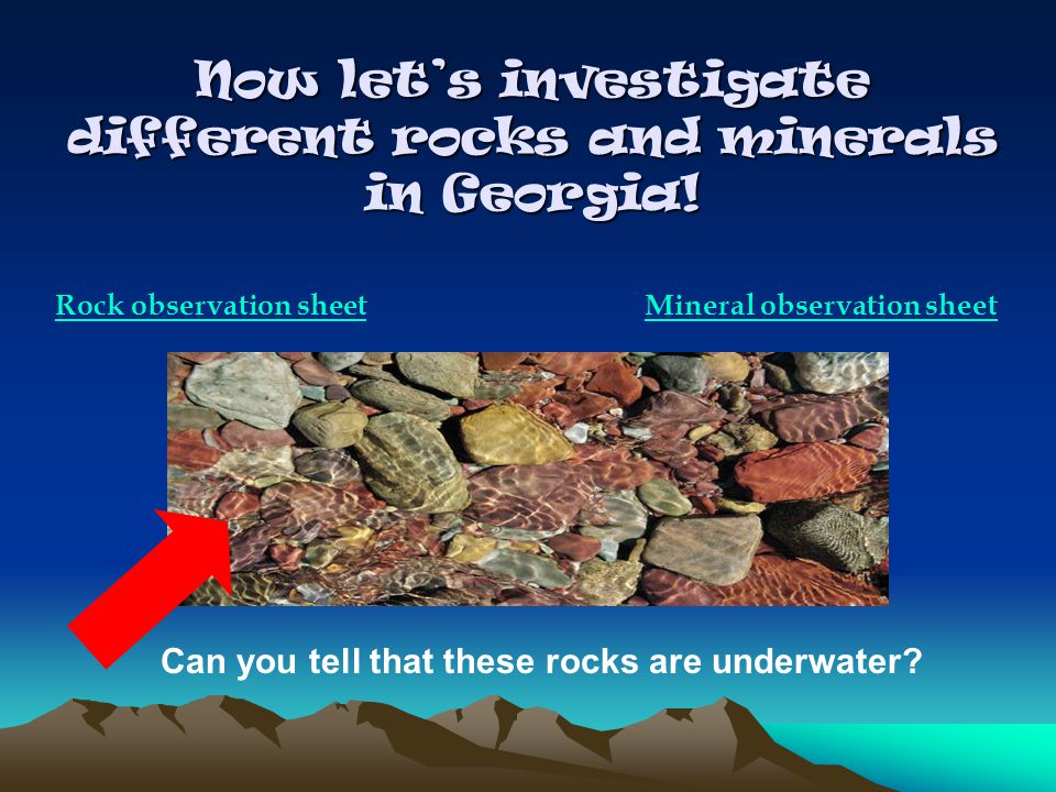Now let's investigate different rocks and minerals in Georgia! Rock observation sheetMineral observation sheet Can you tell that these rocks are under