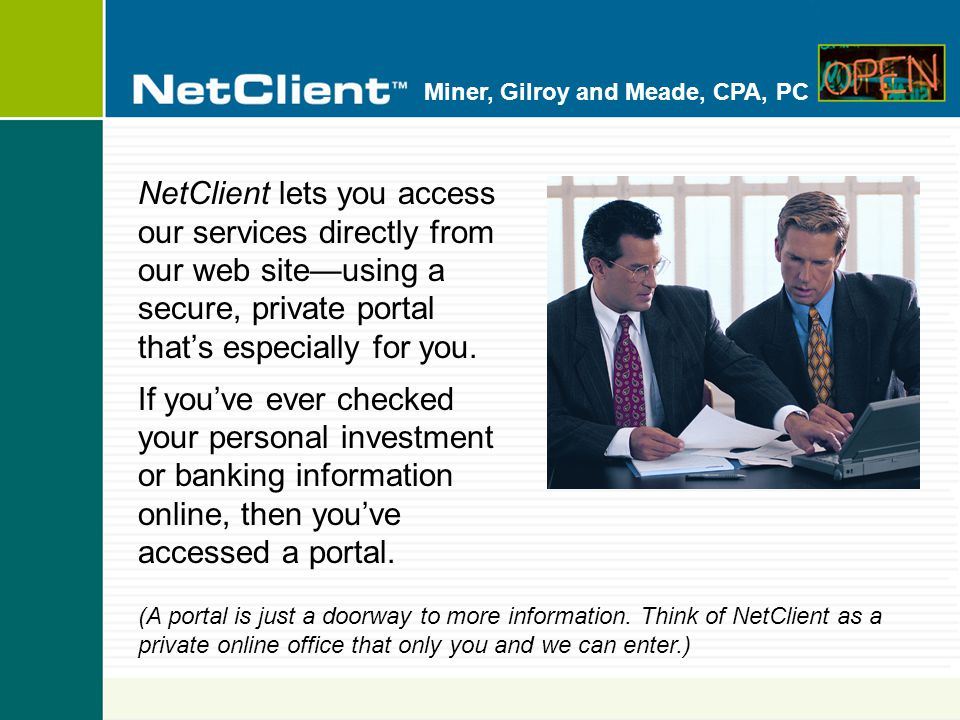 Miner, Gilroy and Meade, CPA, PC NetClient lets you access our services directly from our web site—using a secure, private portal that's especially for you.