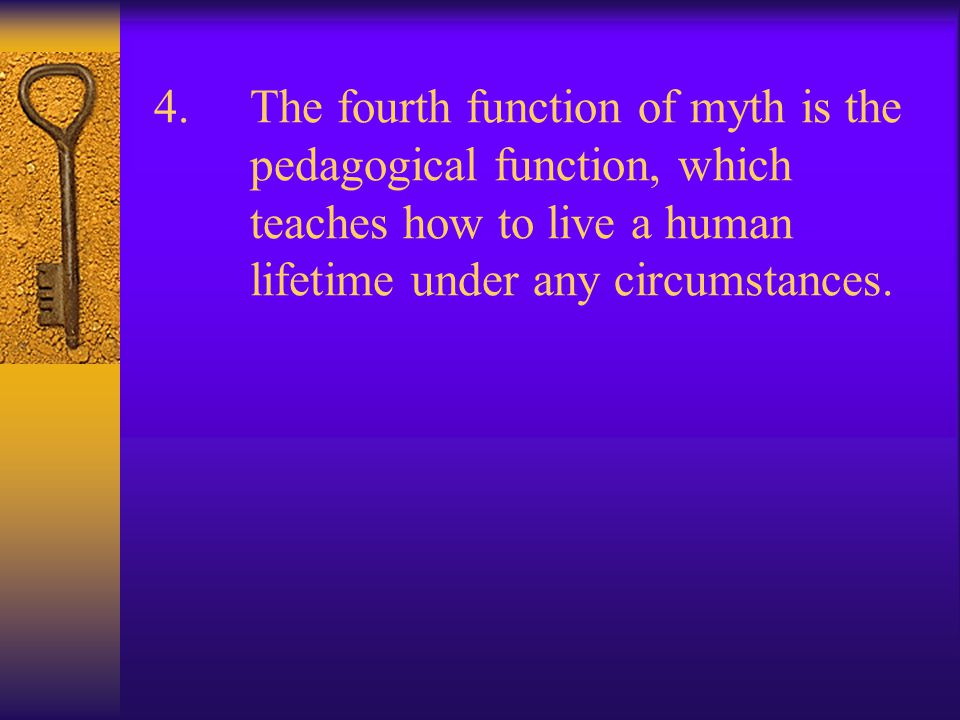 3.The third function is the sociological one—supporting and validating a certain social order. And here's where the myths vary enormously from place t