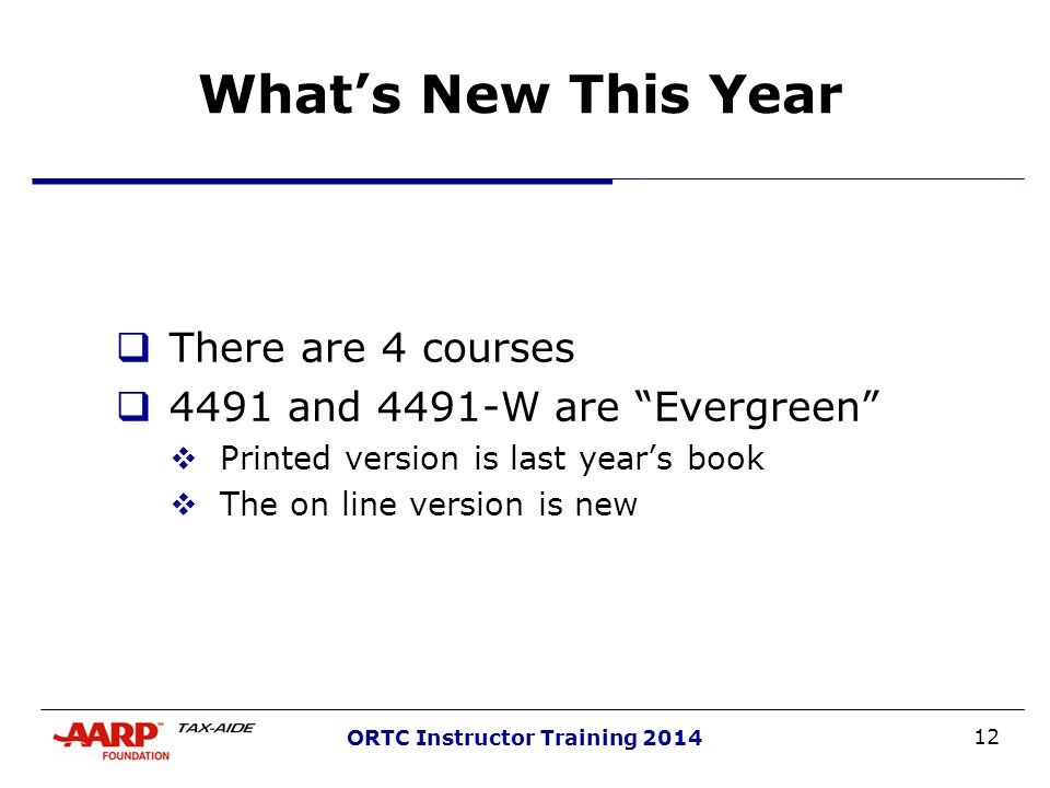 12 ORTC Instructor Training 2014 What's New This Year  There are 4 courses  4491 and 4491-W are Evergreen  Printed version is last year's book  The on line version is new