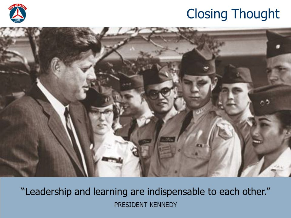 """Closing Thought """"Leadership and learning are indispensable to each other."""" PRESIDENT KENNEDY"""