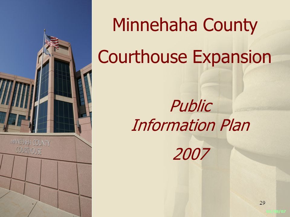 29 Minnehaha County Courthouse Expansion 01/08/07 Public Information Plan 2007