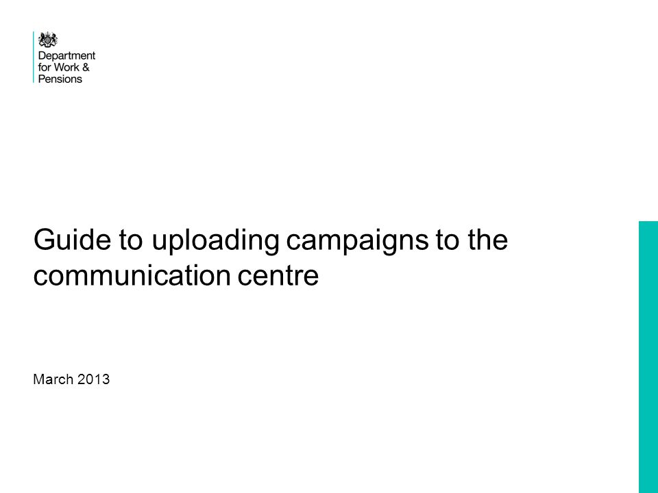 Guide to uploading campaigns to the communication centre March 2013