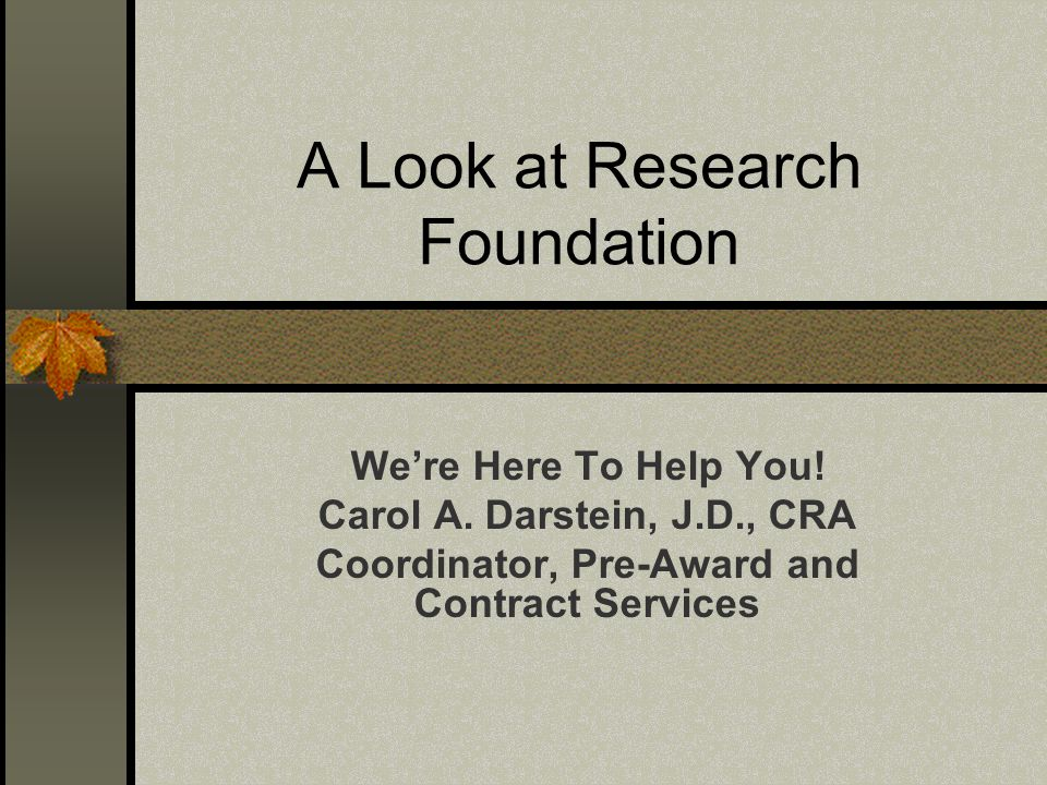 A Look at Research Foundation We're Here To Help You.