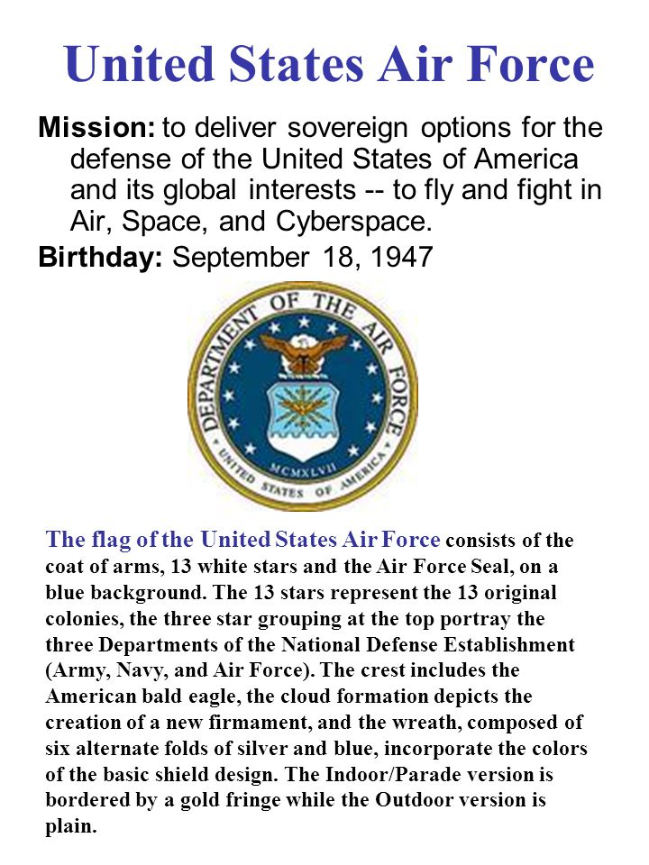 United States Air Force Mission: to deliver sovereign options for the defense of the United States of America and its global interests -- to fly and fight in Air, Space, and Cyberspace.