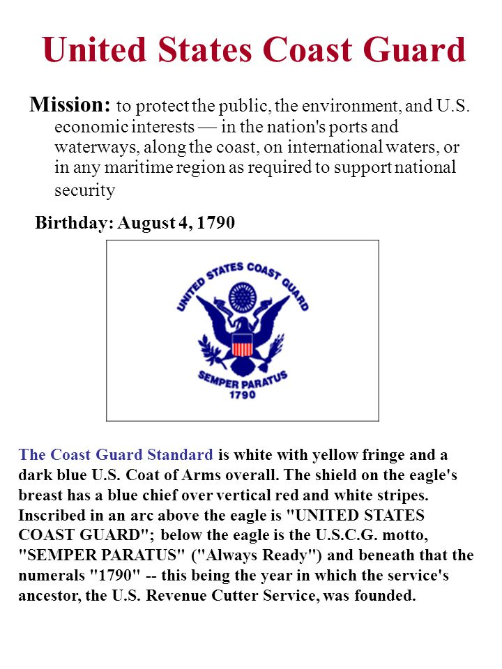 United States Coast Guard Mission: to protect the public, the environment, and U.S.