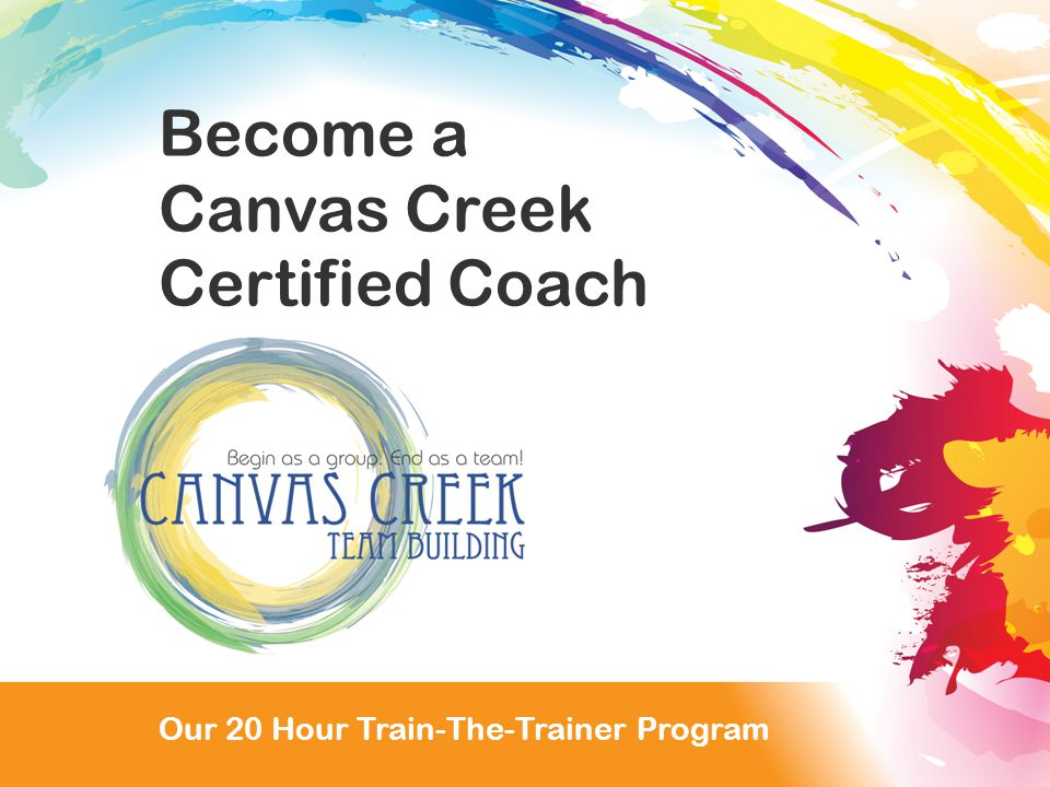 Our 20 Hour Train the Trainer Program Become a Canvas Creek Certified Coach Our 20 Hour Train-The-Trainer Program