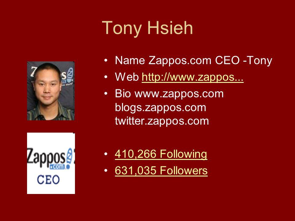 Tony Hsieh Name Zappos.com CEO -Tony Web http://www.zappos...http://www.zappos...