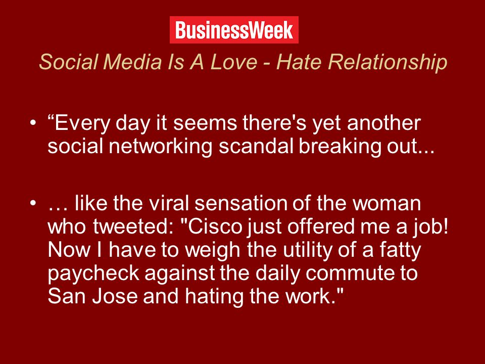 Social Media Is A Love - Hate Relationship Every day it seems there s yet another social networking scandal breaking out...