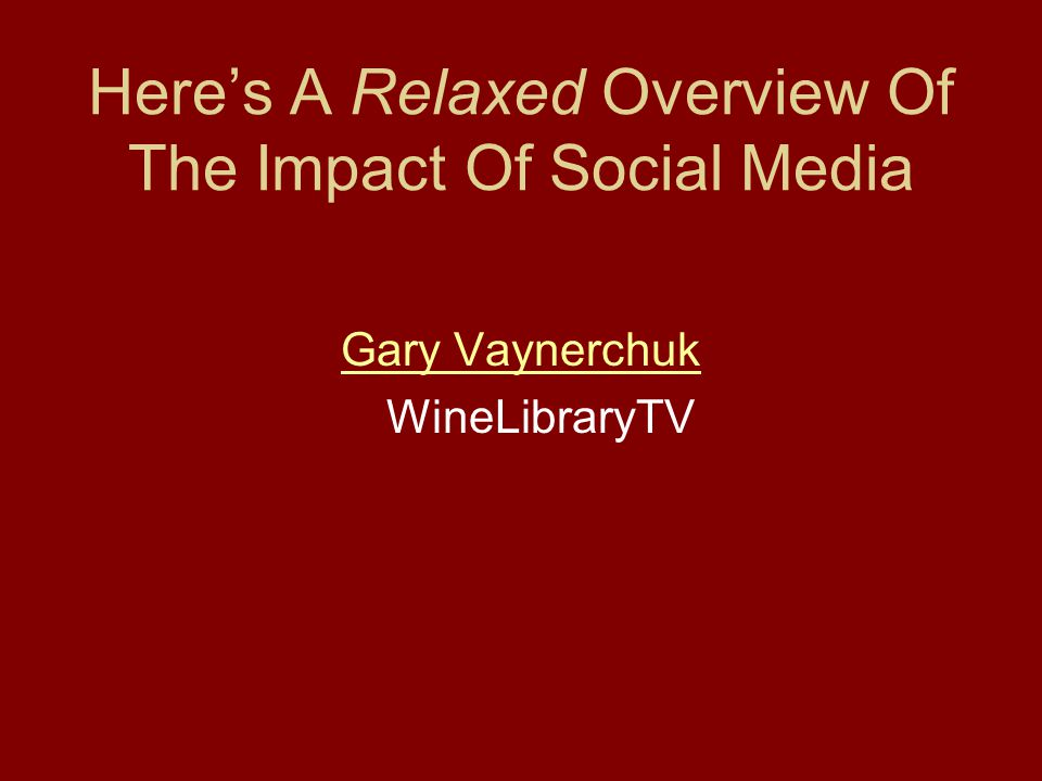 Here's A Relaxed Overview Of The Impact Of Social Media Gary Vaynerchuk WineLibraryTV