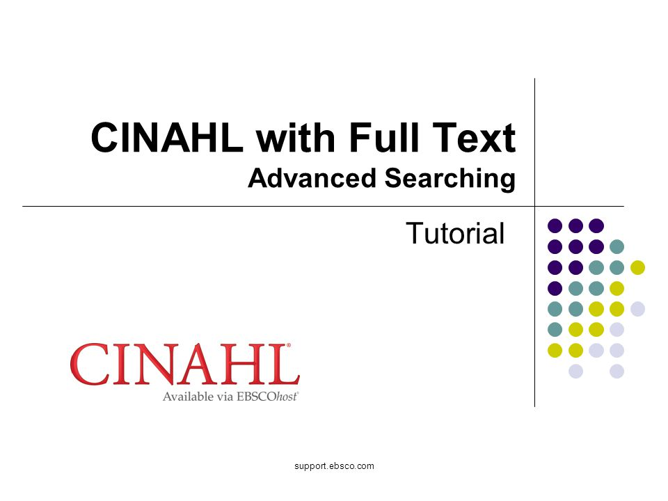 support.ebsco.com CINAHL with Full Text Advanced Searching Tutorial