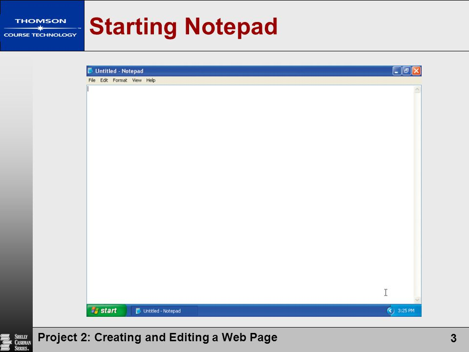 Project 2: Creating and Editing a Web Page 3 Starting Notepad