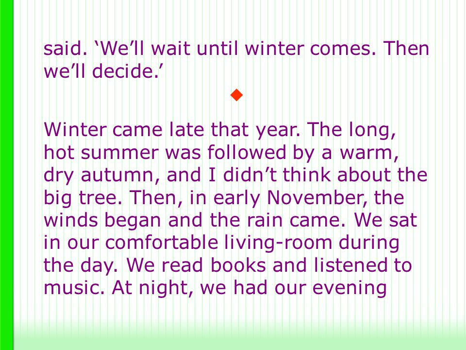 said. 'We'll wait until winter comes. Then we'll decide.' Winter came late that year. The long, hot summer was followed by a warm, dry autumn, and I d