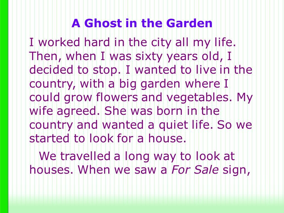 A Ghost in the Garden I worked hard in the city all my life. Then, when I was sixty years old, I decided to stop. I wanted to live in the country, wit