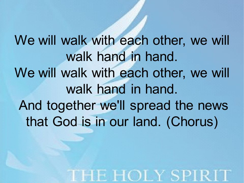 We will walk with each other, we will walk hand in hand.