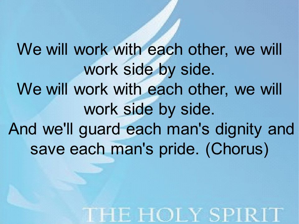 We will work with each other, we will work side by side.
