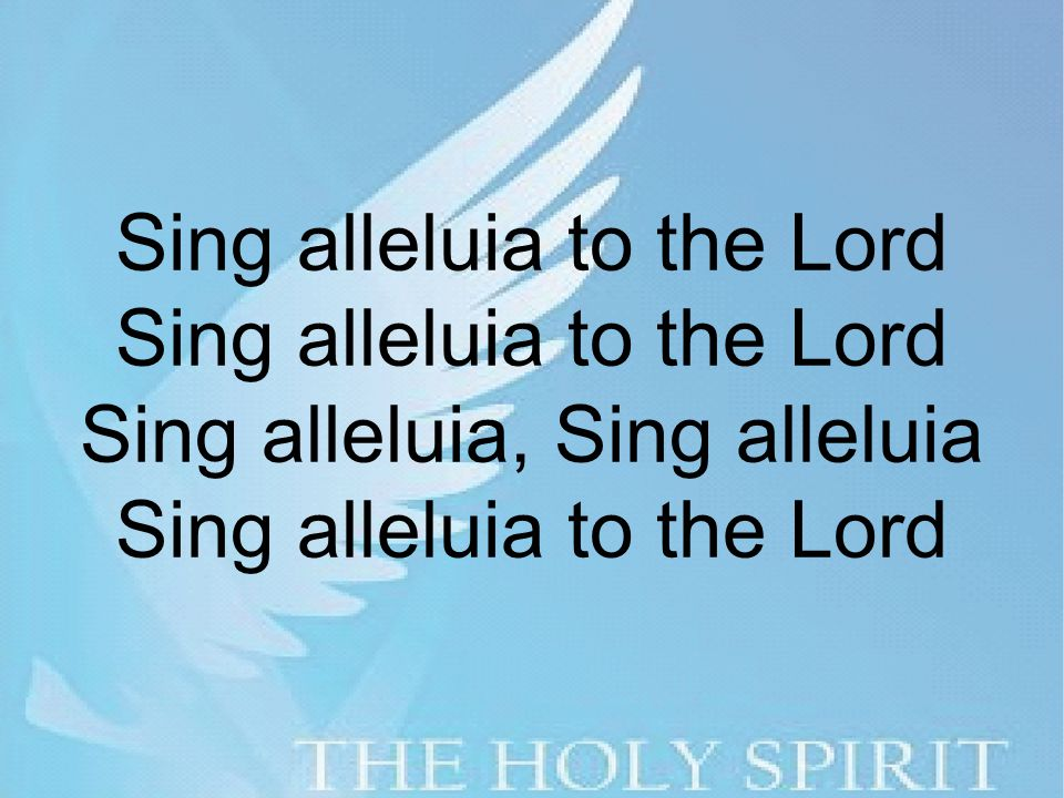 Sing alleluia to the Lord Sing alleluia to the Lord Sing alleluia, Sing alleluia Sing alleluia to the Lord