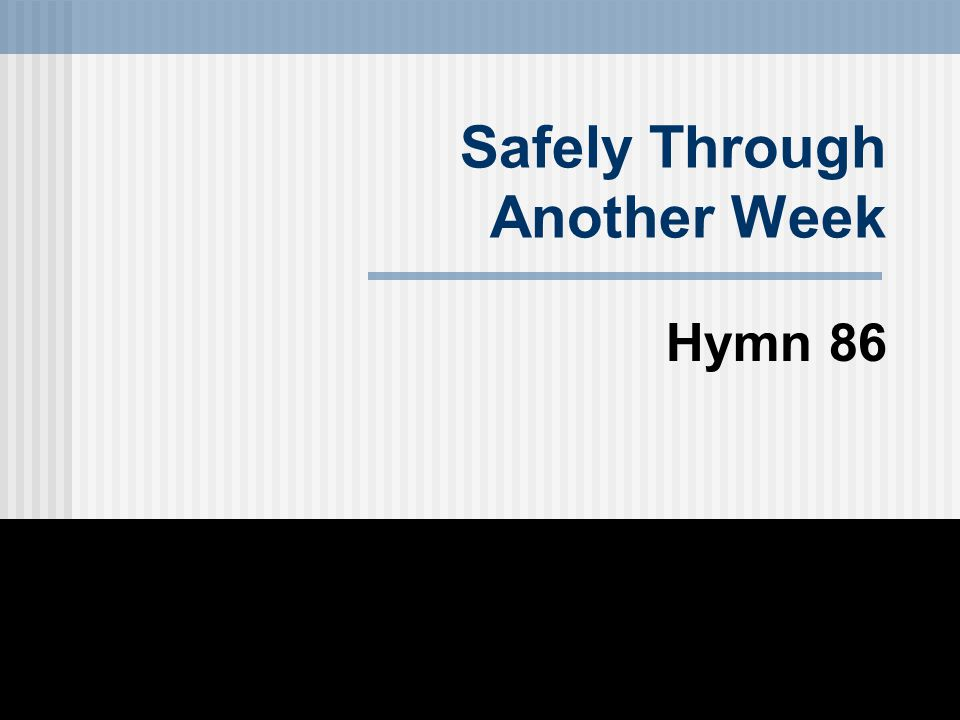 Safely Through Another Week Hymn 86
