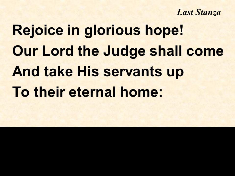 Last Stanza Rejoice in glorious hope.
