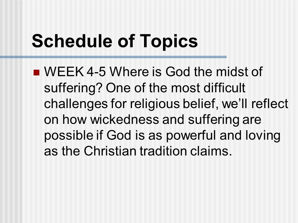 Schedule of Topics WEEK 4-5 Where is God the midst of suffering.