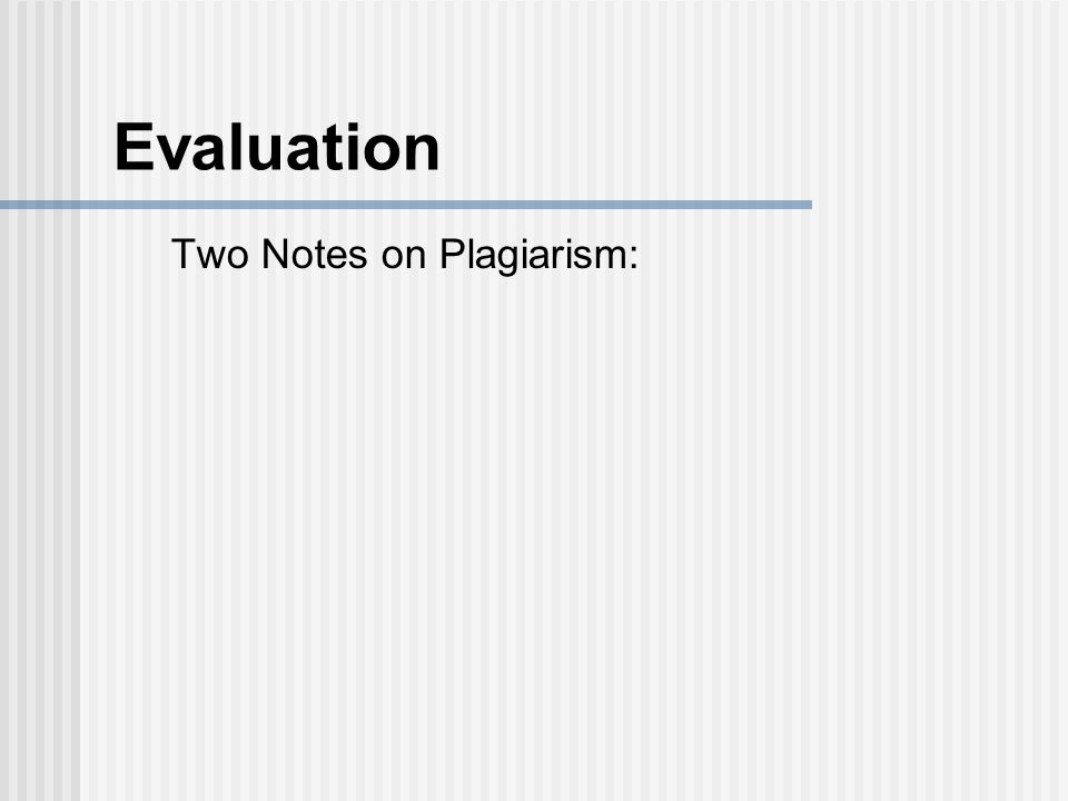 Evaluation Two Notes on Plagiarism:
