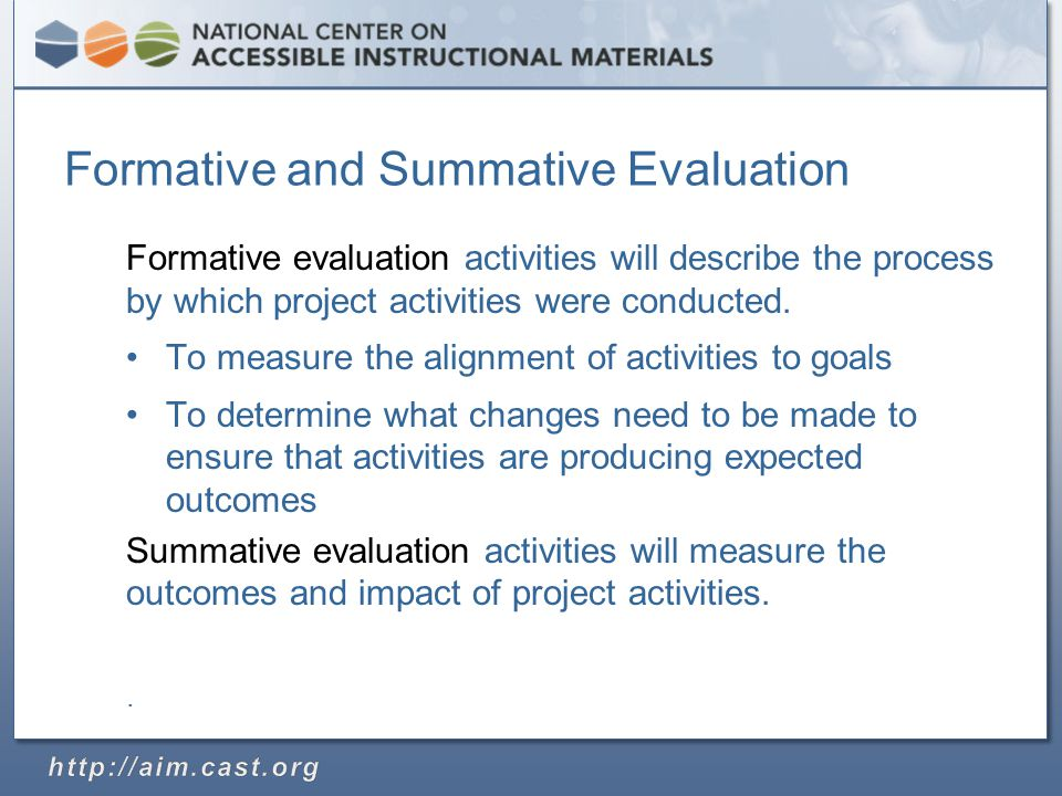 Formative and Summative Evaluation Formative evaluation activities will describe the process by which project activities were conducted.