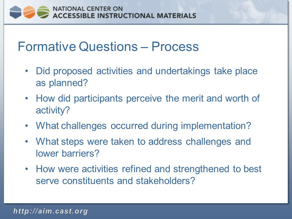 Formative Questions – Process Did proposed activities and undertakings take place as planned.