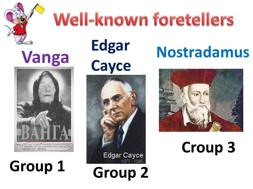 Vanga Edgar Cayce Nostradamus Group 1 Group 2 Croup 3