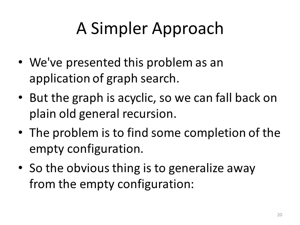 A Simpler Approach We ve presented this problem as an application of graph search.